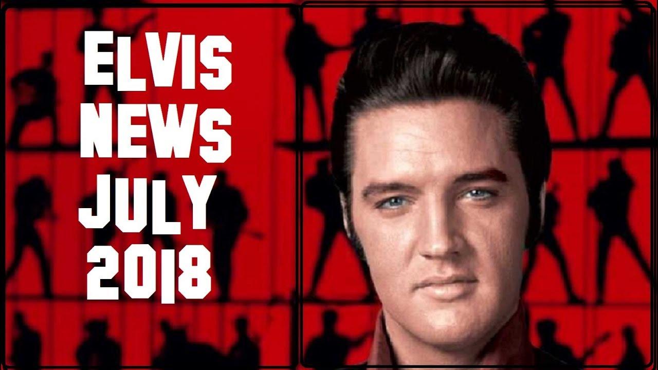 Elvis Presley News Report 2018: July