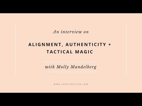 Alignment, Authenticity + Tactical Magic: An Interview with Molly Mandelberg