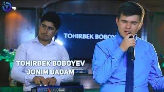 Tohirbek Boboyev - Jonim dadam | Тохирбек Бобоев - Жоним дадам