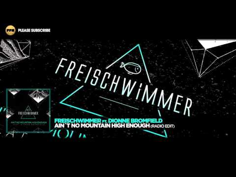 Freischwimmer ft. Dionne Bromfield - Ain´t No Mountain High Enough (Radio Edit)