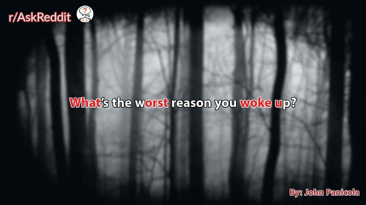 What's the worst reason you woke up?