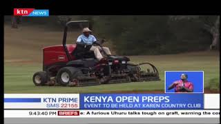Karen country club is geared up ahead of the 2019 magical Kenya open
