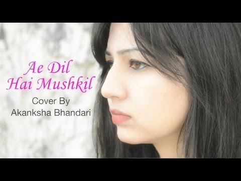 Ae Dil Hai Mushkil Title Track Female Cover Akanksha Bhandari Youtube