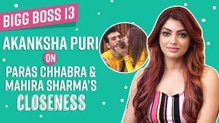 Bigg Boss 13: Girlfriend Akanksha Puri on Paras Chhabra & Mahira Sharma's LOVE angle
