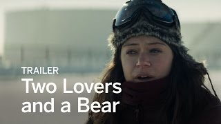 TWO LOVERS AND A BEAR Trailer Festival 2016