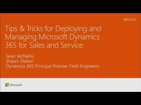 Tips & Tricks for Deploying and Managing Microsoft Dynamics 365 for Sales and Service - BRK2312