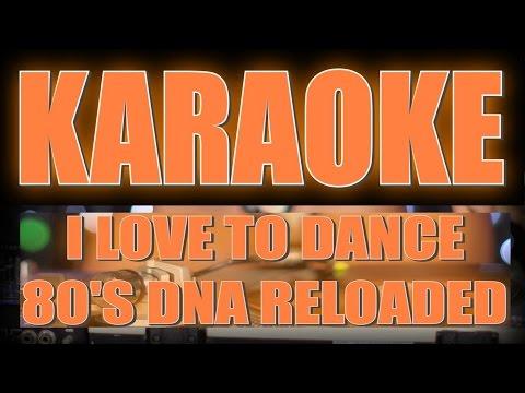 80'S DNA Reloaded - I Love to Dance (Official Karaoke Version)
