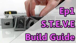 guide to s t e v e 3d printer assembly episode 1