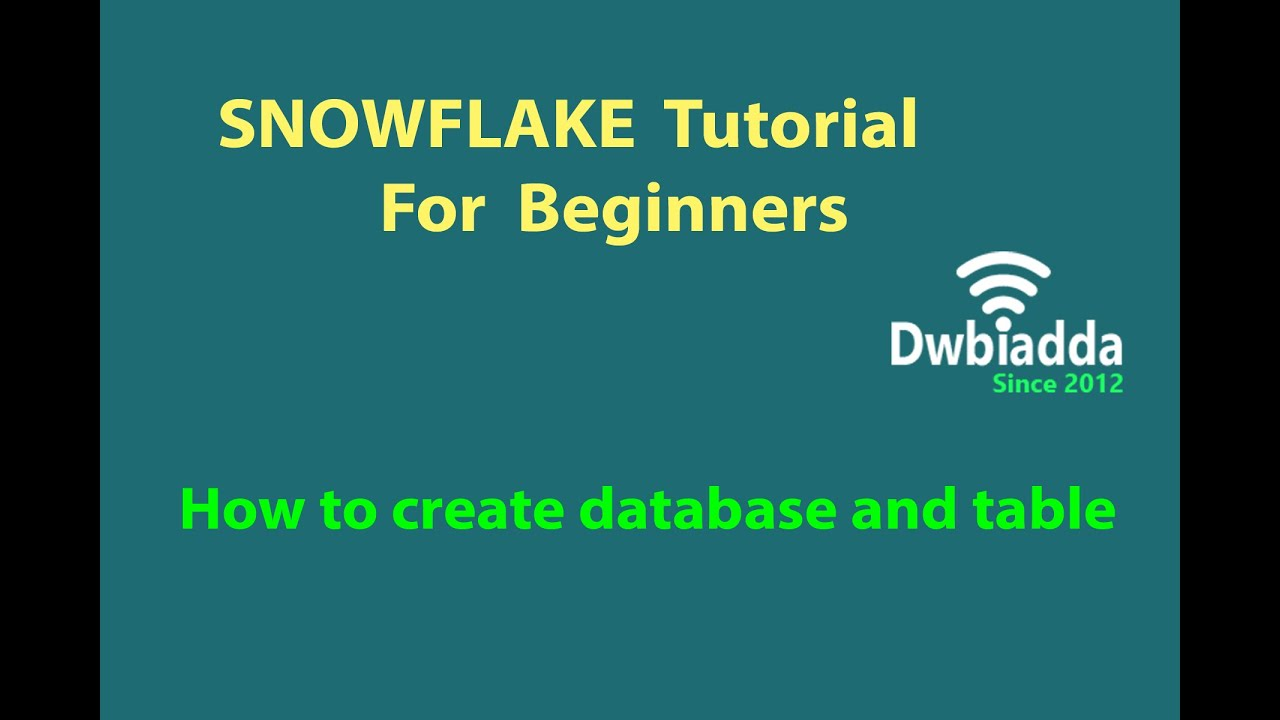HOW TO CREATE DATABASE AND TABLE IN SNOWFLAKE