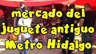 El MERCADO DEL JUGUETE METRO HIDALGO JUGUETES VINTAGE Y NUEVOS - CAZADOR DEL PASADO