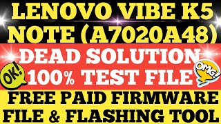 lENOVO VIBE K5 NOTE A7020a48  DEAD SOLUTION WITH  FREE PAID FIRMWARE  & TOOL  100 TESTED FILE