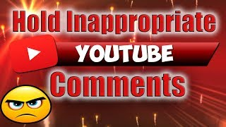 How to Hold Inappropriate YouTube Comments