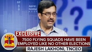 """7500 Flying Squads have been employed in TN like no other Elections"" – Rajesh Lakhoni 