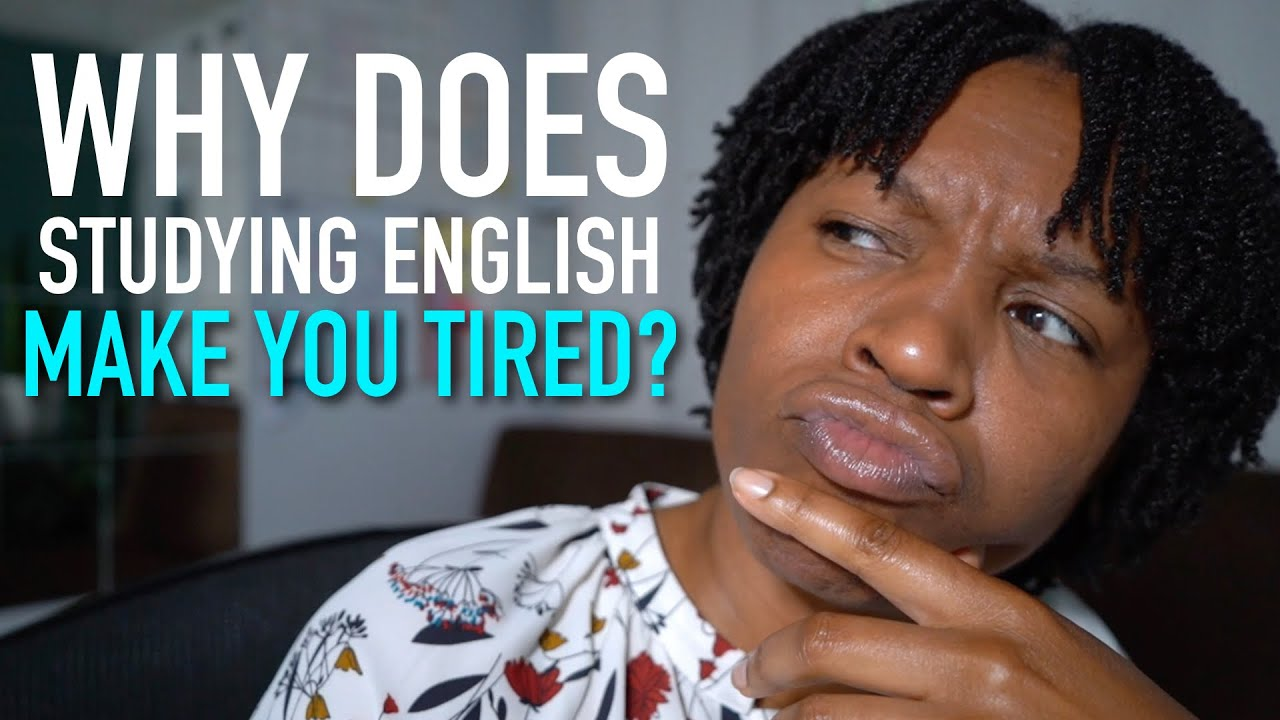 Why You Get Tired Of Studying English