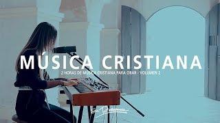 2 Horas de Música Cristiana para Orar 2019  - Su Presencia & NxtWave - Vol 2 | Adoración y Alabanza