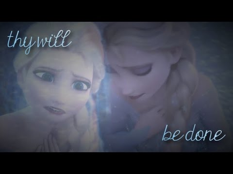 [Frozen Elsa AMV] thy will be done.