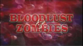 """Bloodlust Zombies"" Trailer"