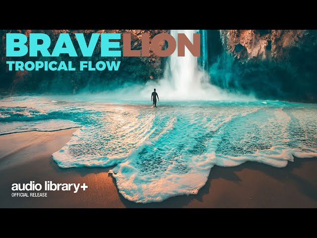 Tropical Flow (FREE MUSIC) — BraveLion  [Audio Library Release]