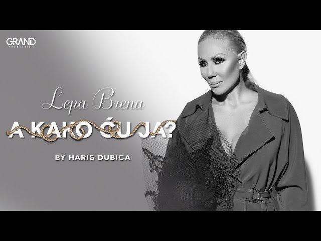 Lepa Brena - A kako cu ja - (Official Video 2018)