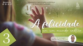A felicidade em um mundo caótico - parte 3   Rev. Renato Porpino - Pastor Efetivo