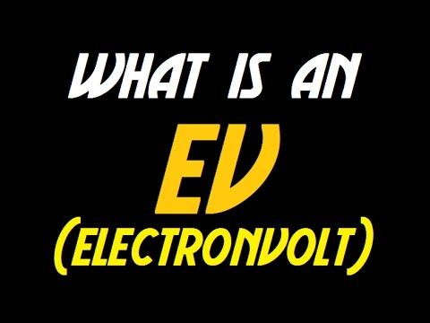 What in the world is.....an Electronvolt