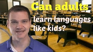 Can Adults Learn Languages The Same Way That Kids Do?
