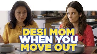 ScoopWhoop: Desi Mom When You Move Out ft. Yashaswini Dayama and Deepika Amin