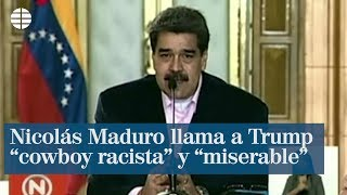 """Nicolás Maduro llama a Trump """"cowboy racista"""" y """"miserable"""""""