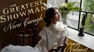 The Greatest Showman Never Enough Cover By 10-year-old Nahmet.mp3
