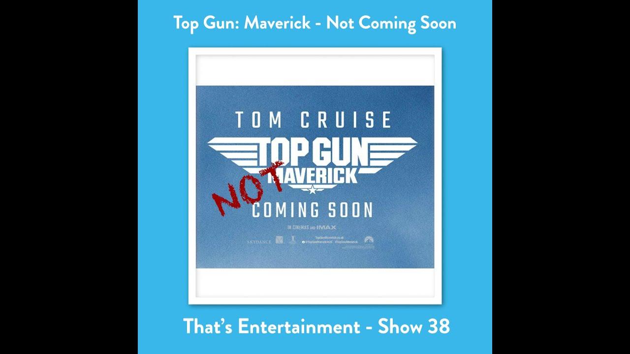 TOP GUN: MAVERICK - NOT COMING SOON