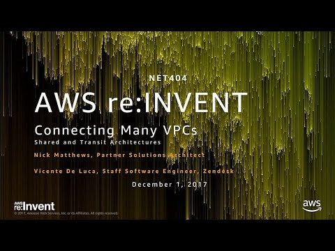 AWS re:Invent 2017: Networking Many VPCs: Transit and Shared Architectures (NET404)