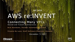 AWS re:Invent 2017: Networking Many VPCs: Transit and Shared Architectures (NET404) thumbnail
