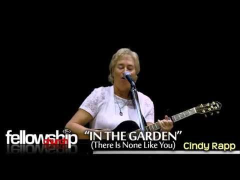 IN THE GARDEN (THERE IS NONE LIKE YOU): Cindy Rapp