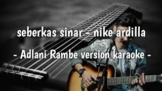 Download Lagu Seberkas sinar (Adlani Rambe Karaoke Version lirik) mp3