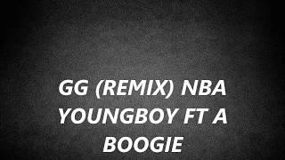 GG REMIX - NBA Youngboy ft A Boogie