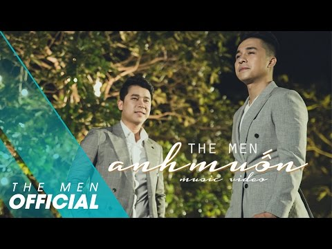 The Men - Anh Muốn (Official MV)