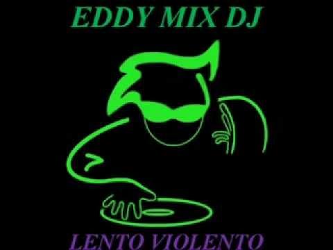 LENTO VIOLENTO-EDDY MIX DJ.flv