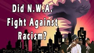 Did N.W.A. Fight Against Racism? ~ Straight Outta Compton