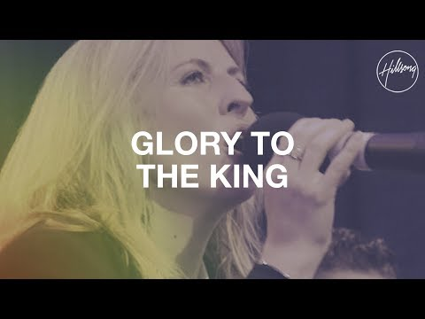 Glory To The King - Hillsong Worship