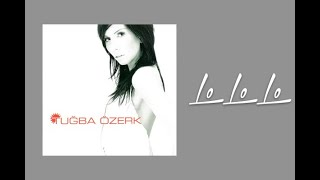 Tuğba Özerk -  Lo Lo Lo Video