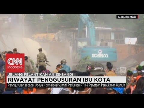 Riwayat Penggusuran Ibu Kota Jakarta - Selamat Bekerja Anies Sandi