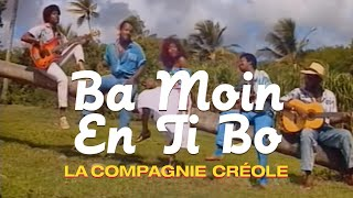 La Compagnie Créole - Ba Moin En Ti Bo