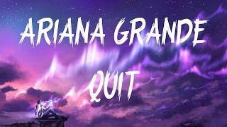 Ariana Grande – Quit (Lyrics / Lyric Video) ft. Sia, Cashmere Cat