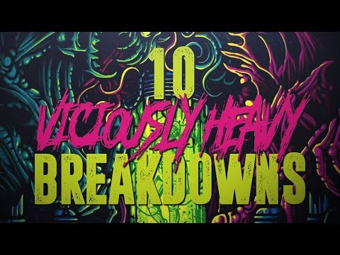 10 Viciously Heavy Breakdowns (2018)