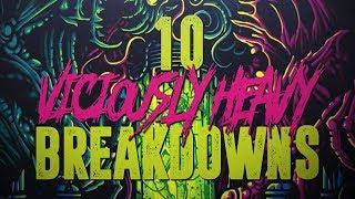 10 Viciously Heavy Breakdowns (2018)
