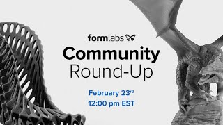 Formlabs Community Round-Up (Ep. 02)