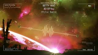 Betty Who - All Of You (Stylar Remix) [Free Release]