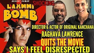 AKSHAY KUMAR'S LAXMMI BOMB | DIRECTOR RAGHAVA LAWRENCE QUITS FILM SAYS HE FEELS DISRESPECTED |DETAIL