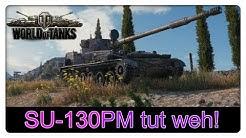 SU-130PM tut weh![World of Tanks - Gameplay - Deutsch]