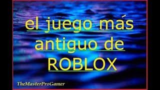 roblox el juego mas antiguo / TheMasterProGamer